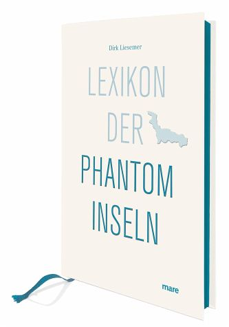 "Dirk Liesemer: ""Das Lexikon der Phantominseln"". Mareverlag. 24 Euro"