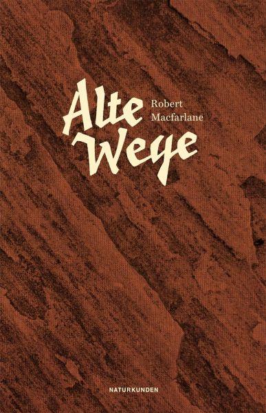 """Robert Macfarlane: """"Alte Wege"""". Übersetzt von Andreas Jandl und Frank Sievers. Verlag Matthes & Seitz. 346 Seiten, 32 Euro"""