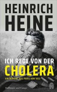 Heinrich Heine: Ich rede von der Cholera. Hoffmann und Campe. 59 Seiten. 14 Euro