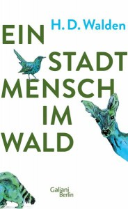 """H.D.Walden (Linus Reichlin): """"Ein Stadtmensch im Wald"""". Galiani Verlag, 112 Seiten, 14 Euro"""